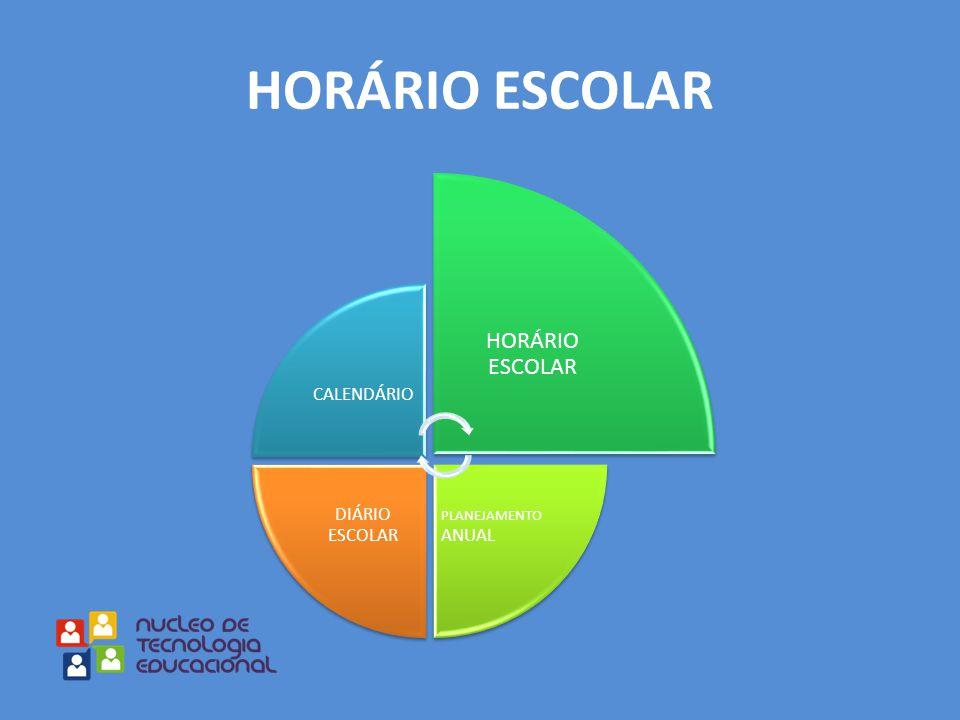 HORÁRIO ESCOLAR CALENDÁRIO HORÁRIO ESCOLAR PLANEJAMENTO ANUAL DIÁRIO ESCOLAR