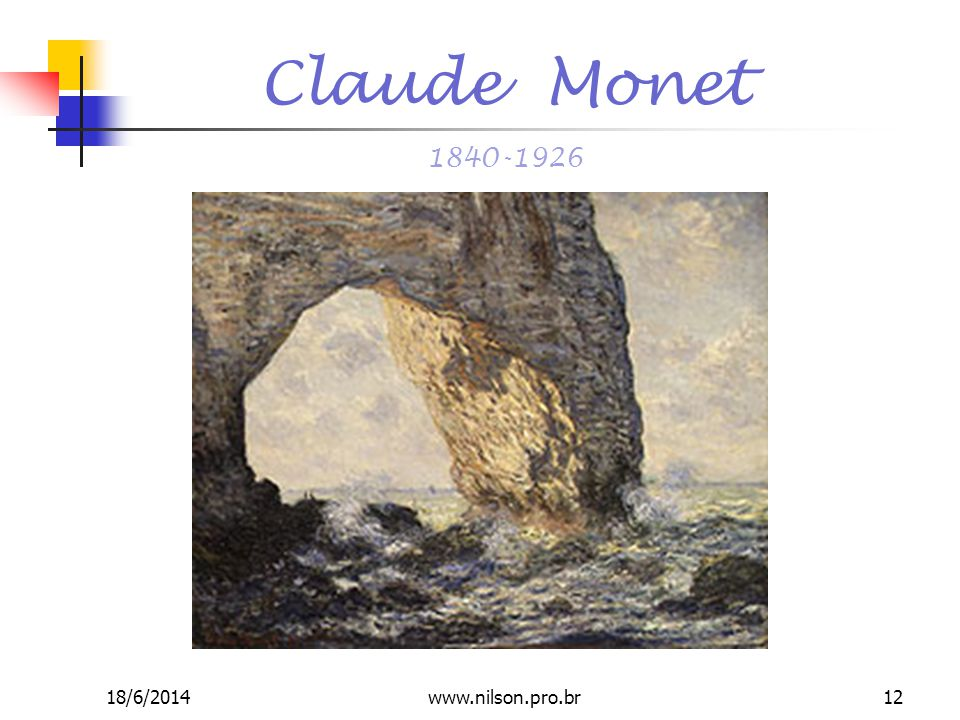 Claude Monet 1840-1926 18/6/201412www.nilson.pro.br