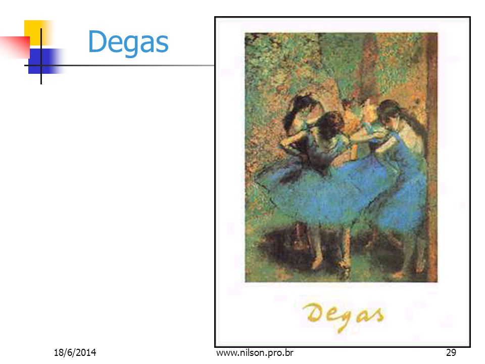 Degas 18/6/201429www.nilson.pro.br