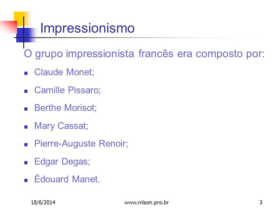 Impressionismo O grupo impressionista francês era composto por: Claude Monet; Camille Pissaro; Berthe Morisot; Mary Cassat; Pierre-Auguste Renoir; Edg