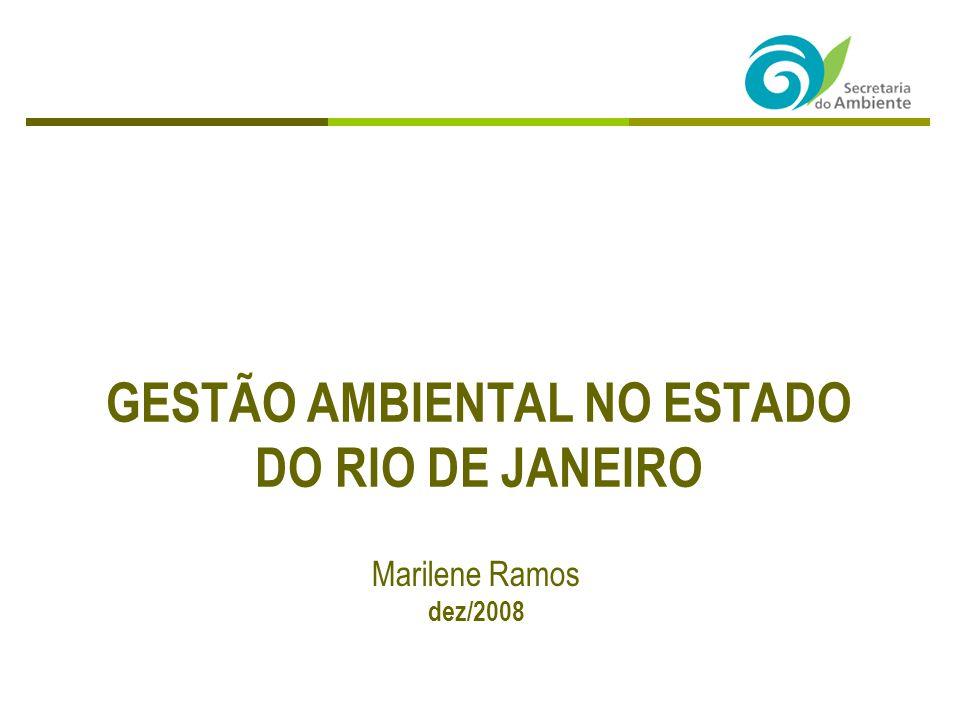 GESTÃO AMBIENTAL NO ESTADO DO RIO DE JANEIRO Marilene Ramos dez/2008