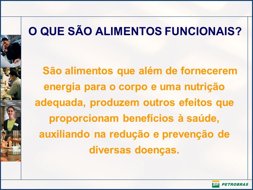 O QUE SÃO ALIMENTOS FUNCIONAIS? São alimentos que além de fornecerem energia para o corpo e uma nutrição adequada, produzem outros efeitos que proporc