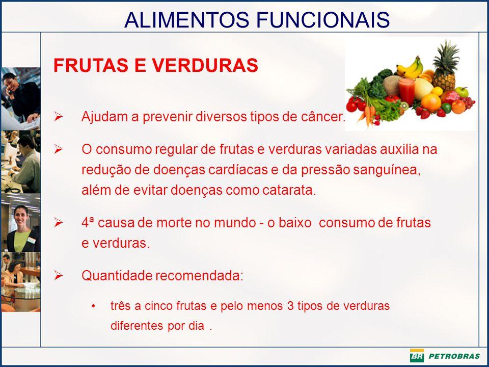 ALIMENTOS FUNCIONAIS FRUTAS E VERDURAS Ajudam a prevenir diversos tipos de câncer. O consumo regular de frutas e verduras variadas auxilia na redução