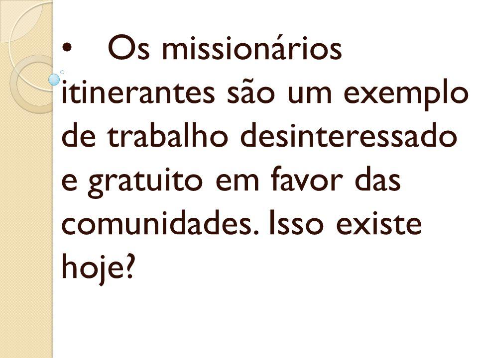 Os missionários itinerantes são um exemplo de trabalho desinteressado e gratuito em favor das comunidades. Isso existe hoje?