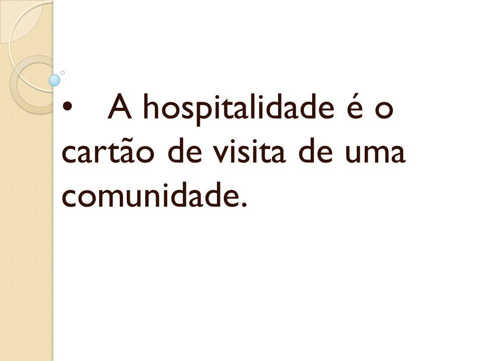 A hospitalidade é o cartão de visita de uma comunidade.