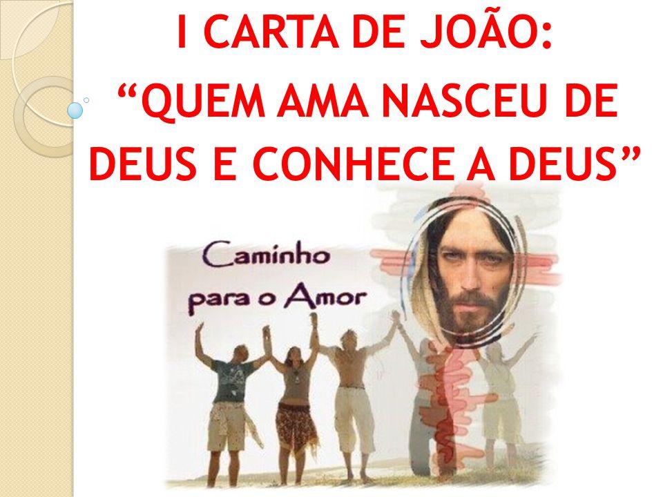I CARTA DE JOÃO: QUEM AMA NASCEU DE DEUS E CONHECE A DEUS