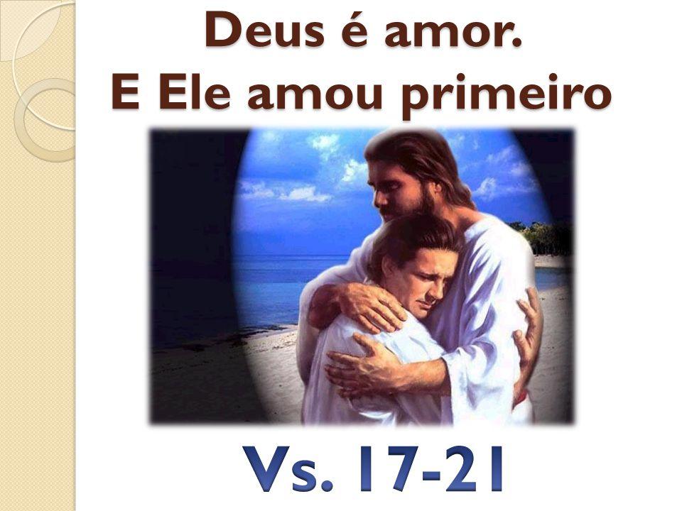 Deus é amor. E Ele amou primeiro