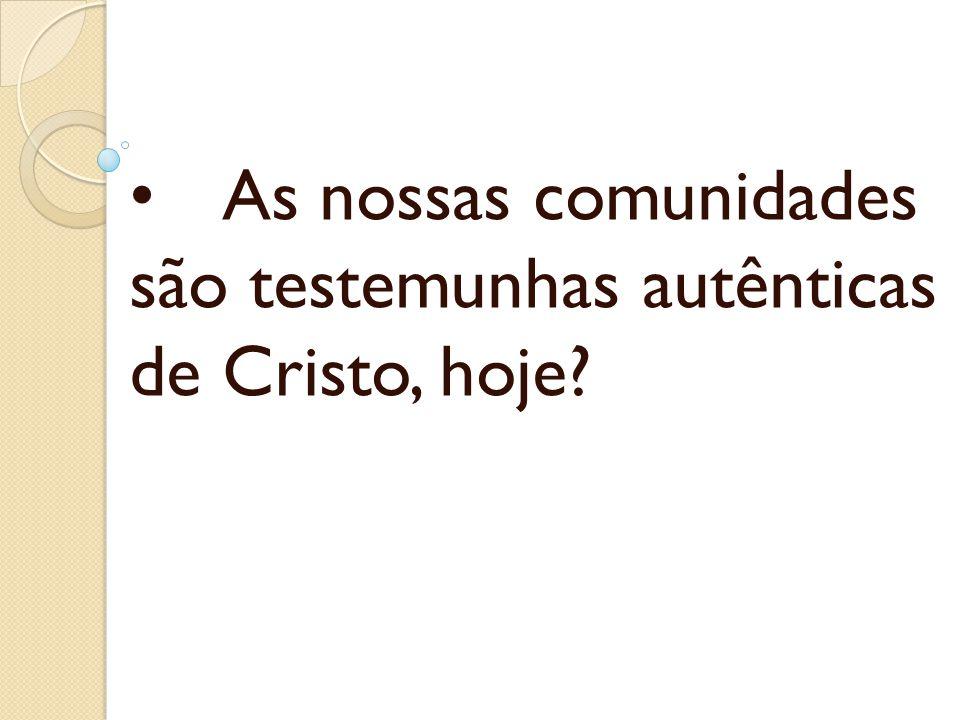 As nossas comunidades são testemunhas autênticas de Cristo, hoje?