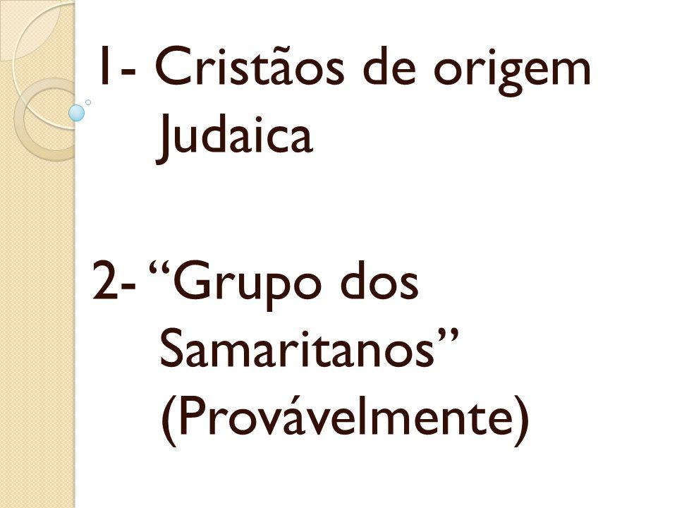 1- Cristãos de origem Judaica 2- Grupo dos Samaritanos (Provávelmente)