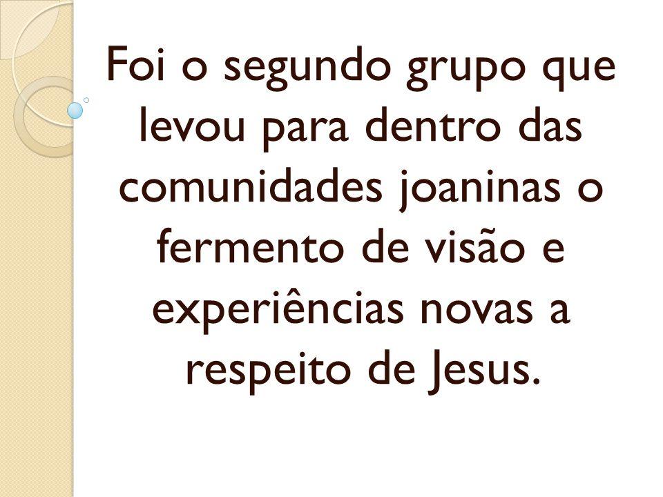 Foi o segundo grupo que levou para dentro das comunidades joaninas o fermento de visão e experiências novas a respeito de Jesus.