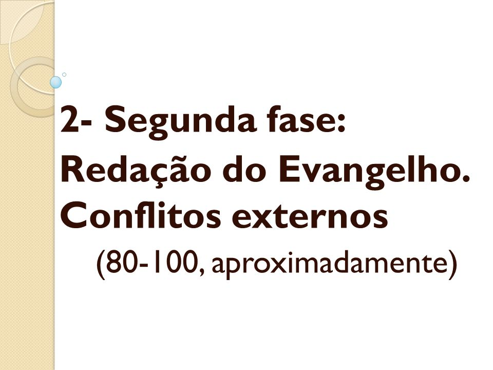 2- Segunda fase: Redação do Evangelho. Conflitos externos (80-100, aproximadamente)