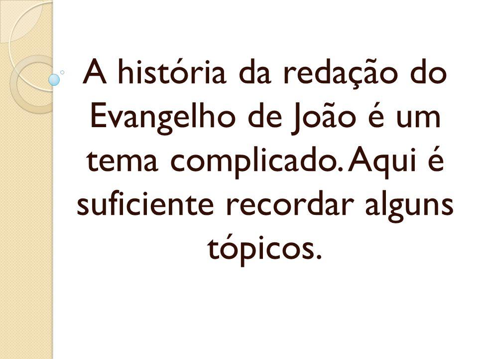 A história da redação do Evangelho de João é um tema complicado. Aqui é suficiente recordar alguns tópicos.
