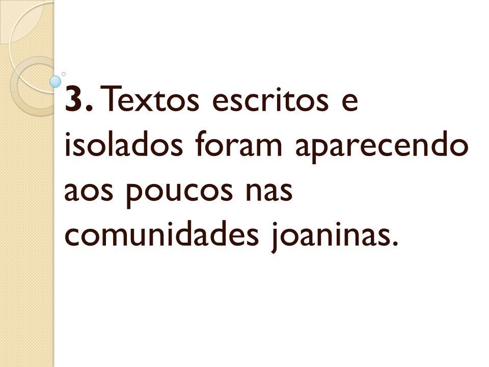 3. Textos escritos e isolados foram aparecendo aos poucos nas comunidades joaninas.