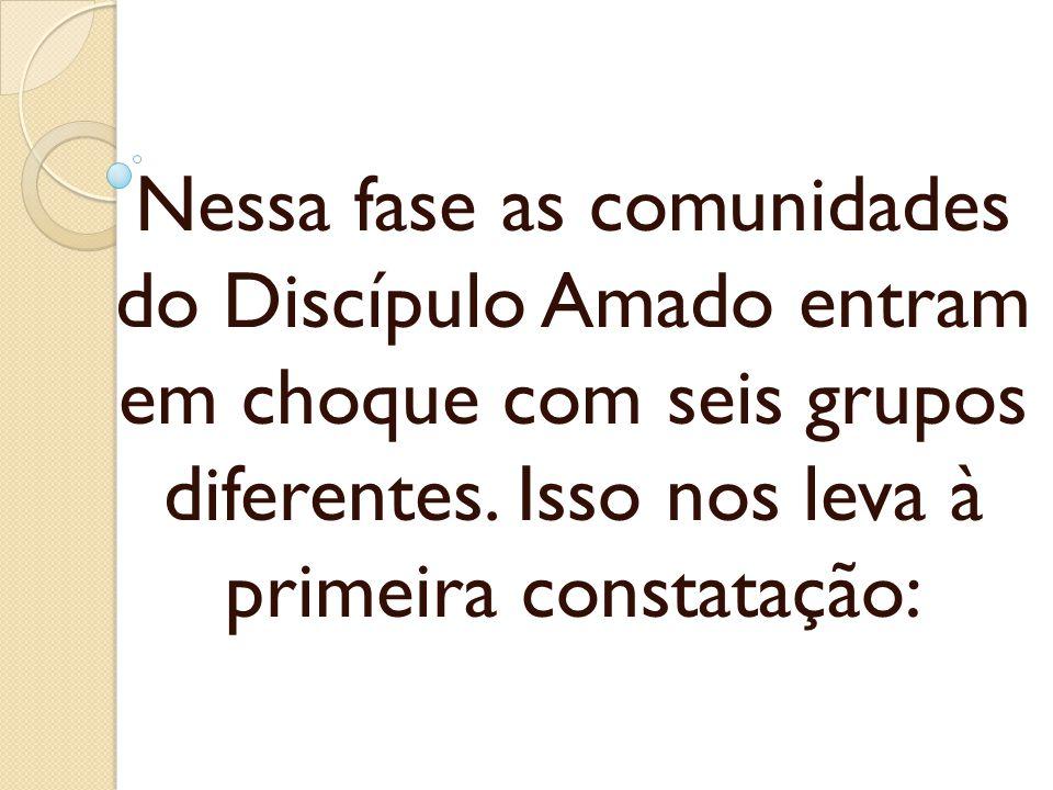 Nessa fase as comunidades do Discípulo Amado entram em choque com seis grupos diferentes. Isso nos leva à primeira constatação: