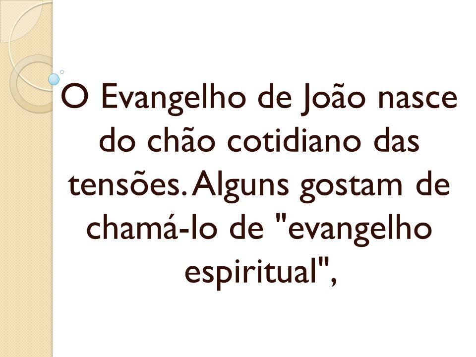 O Evangelho de João nasce do chão cotidiano das tensões. Alguns gostam de chamá-lo de