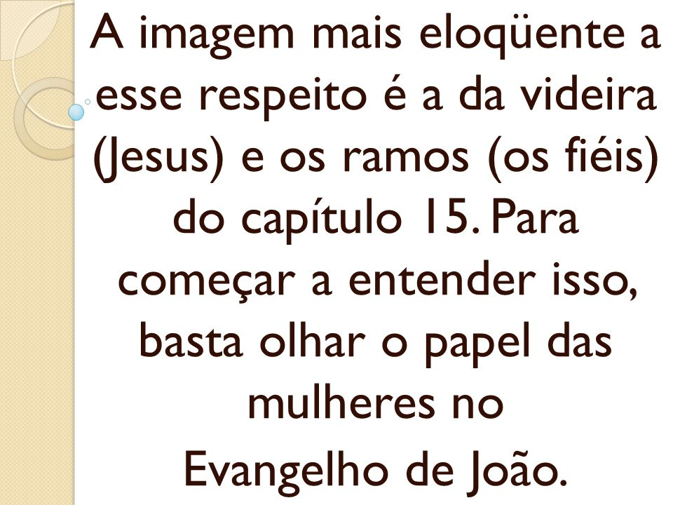 A imagem mais eloqüente a esse respeito é a da videira (Jesus) e os ramos (os fiéis) do capítulo 15. Para começar a entender isso, basta olhar o papel