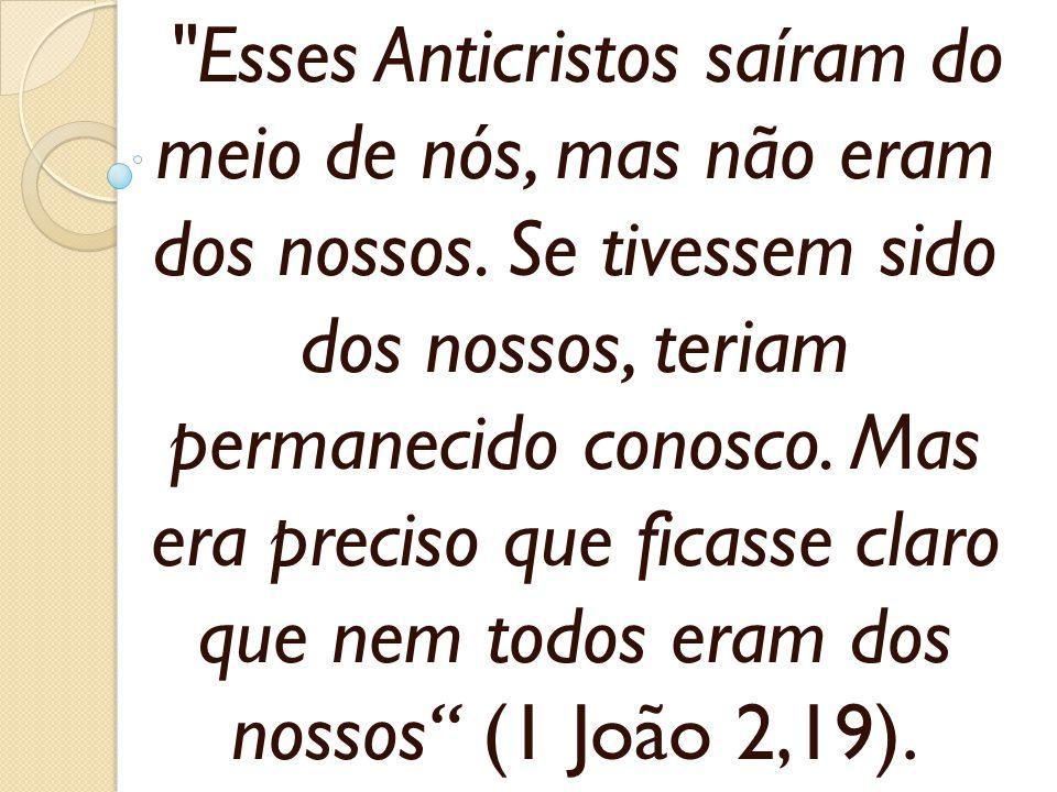 Esses Anticristos saíram do meio de nós, mas não eram dos nossos.