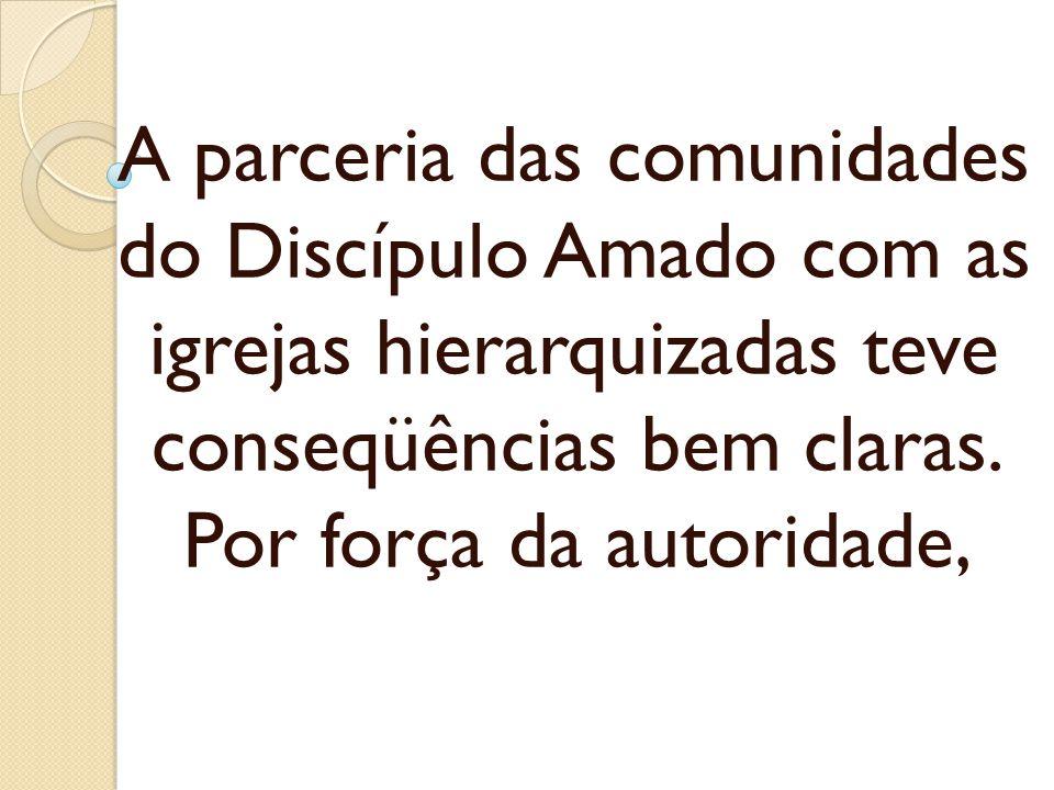 A parceria das comunidades do Discípulo Amado com as igrejas hierarquizadas teve conseqüências bem claras. Por força da autoridade,