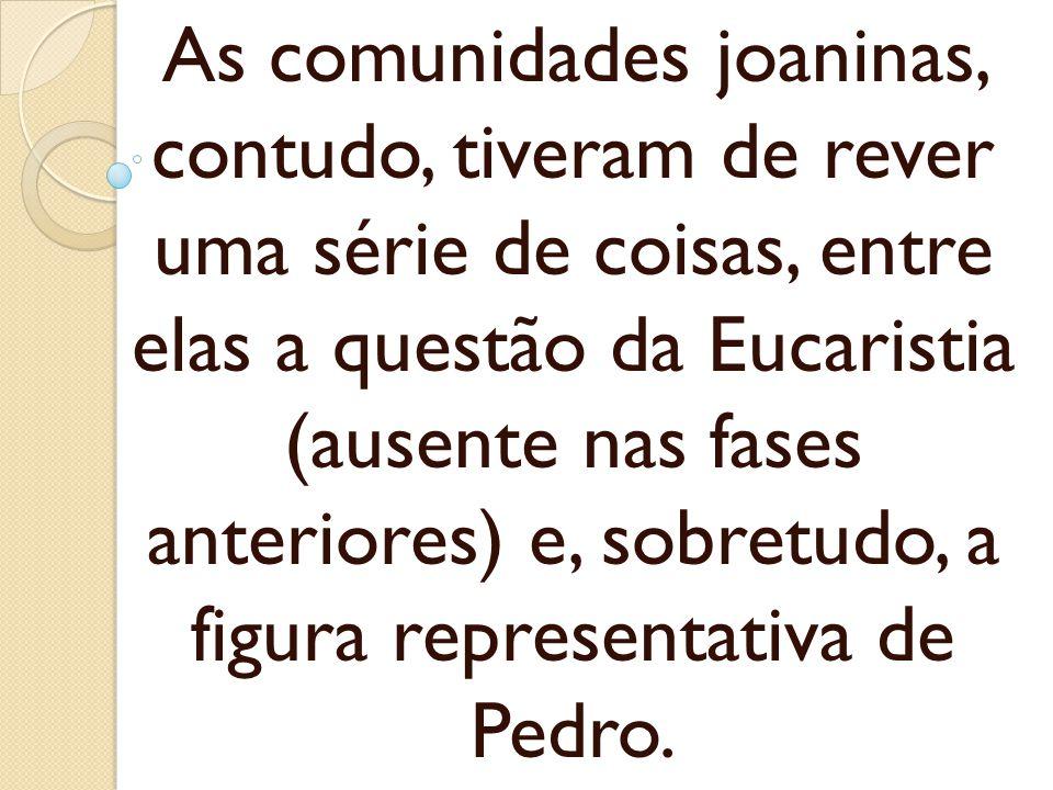 As comunidades joaninas, contudo, tiveram de rever uma série de coisas, entre elas a questão da Eucaristia (ausente nas fases anteriores) e, sobretudo