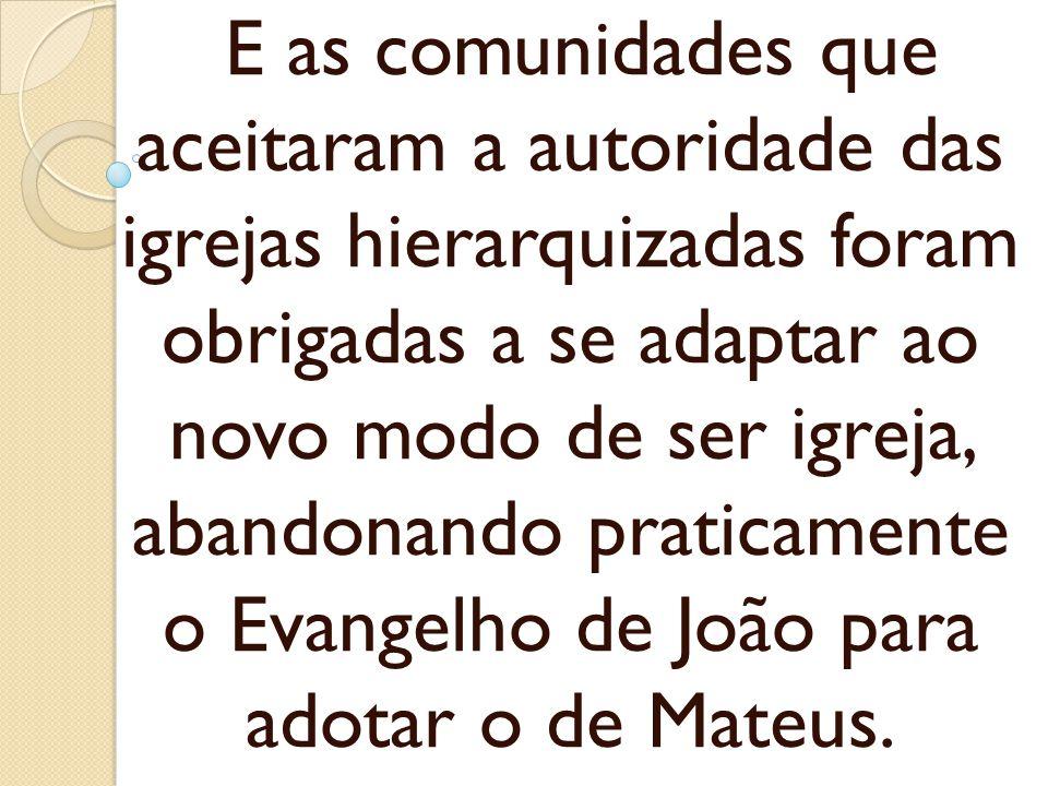 E as comunidades que aceitaram a autoridade das igrejas hierarquizadas foram obrigadas a se adaptar ao novo modo de ser igreja, abandonando praticamen
