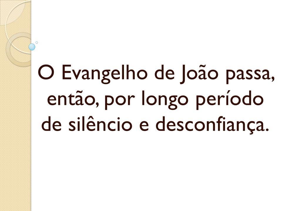 O Evangelho de João passa, então, por longo período de silêncio e desconfiança.