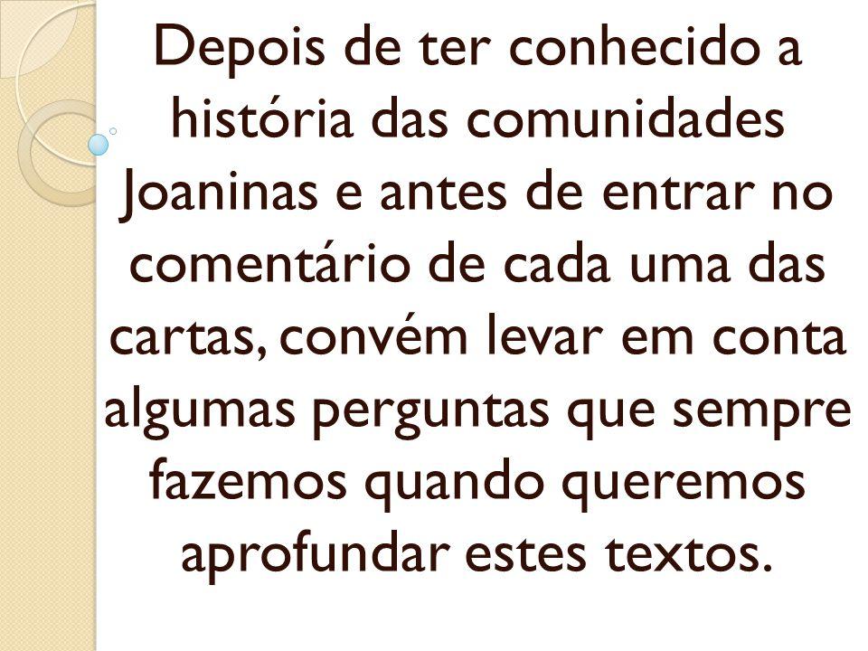 Depois de ter conhecido a história das comunidades Joaninas e antes de entrar no comentário de cada uma das cartas, convém levar em conta algumas perg