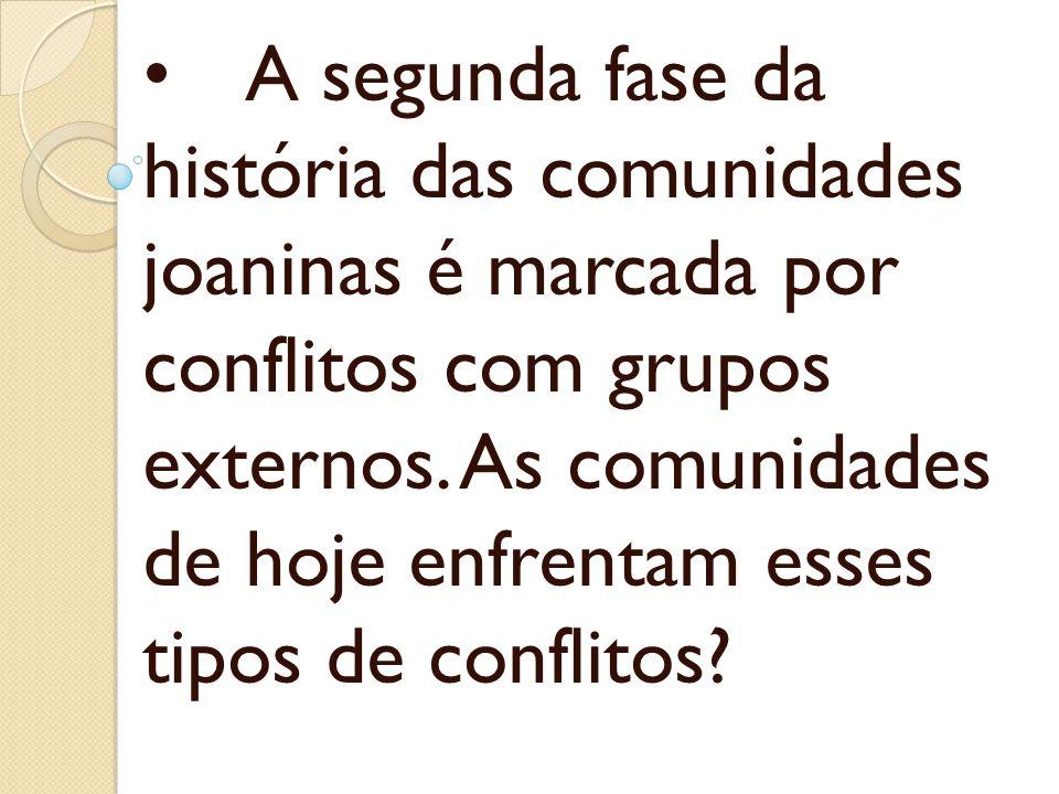 A segunda fase da história das comunidades joaninas é marcada por conflitos com grupos externos. As comunidades de hoje enfrentam esses tipos de confl