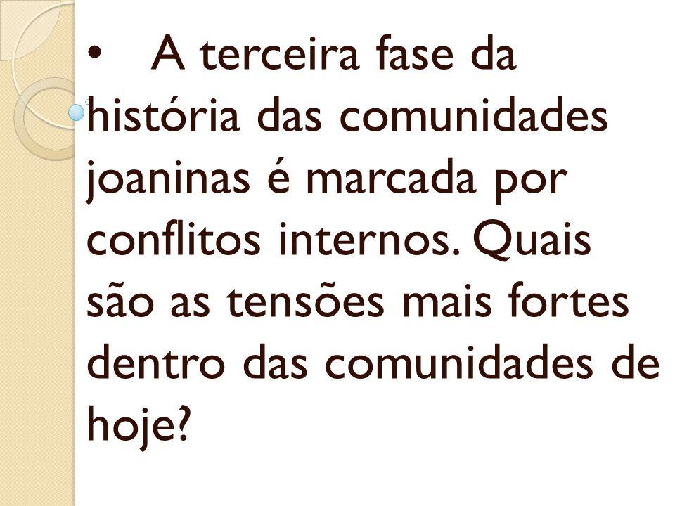 A terceira fase da história das comunidades joaninas é marcada por conflitos internos. Quais são as tensões mais fortes dentro das comunidades de hoje