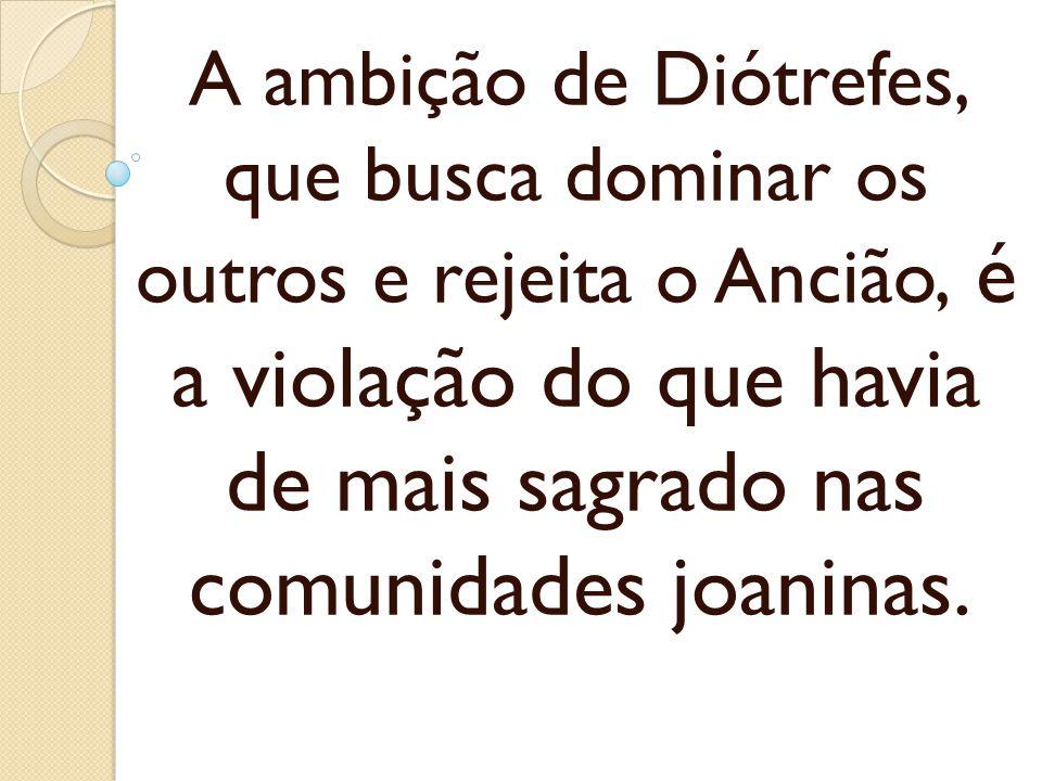 A ambição de Diótrefes, que busca dominar os outros e rejeita o Ancião, é a violação do que havia de mais sagrado nas comunidades joaninas.