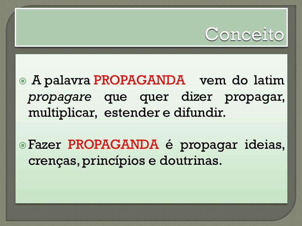 A palavra PROPAGANDA vem do latim propagare que quer dizer propagar, multiplicar, estender e difundir. Fazer PROPAGANDA é propagar ideias, crenças, pr