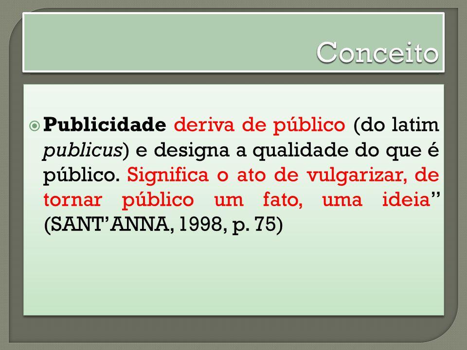 Publicidade deriva de público (do latim publicus) e designa a qualidade do que é público. Significa o ato de vulgarizar, de tornar público um fato, um