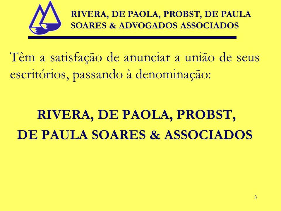 3 Têm a satisfação de anunciar a união de seus escritórios, passando à denominação: RIVERA, DE PAOLA, PROBST, DE PAULA SOARES & ASSOCIADOS RIVERA, DE PAOLA, PROBST, DE PAULA SOARES & ADVOGADOS ASSOCIADOS