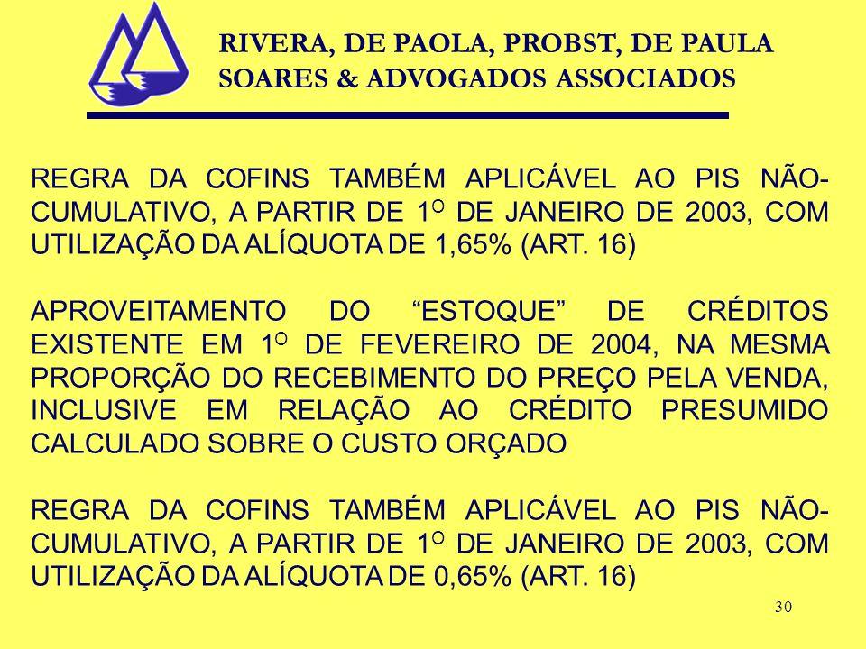 30 REGRA DA COFINS TAMBÉM APLICÁVEL AO PIS NÃO- CUMULATIVO, A PARTIR DE 1 O DE JANEIRO DE 2003, COM UTILIZAÇÃO DA ALÍQUOTA DE 1,65% (ART.