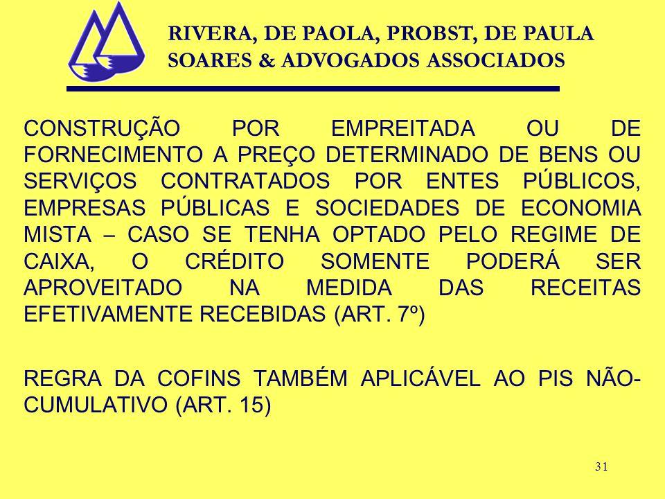 31 CONSTRUÇÃO POR EMPREITADA OU DE FORNECIMENTO A PREÇO DETERMINADO DE BENS OU SERVIÇOS CONTRATADOS POR ENTES PÚBLICOS, EMPRESAS PÚBLICAS E SOCIEDADES DE ECONOMIA MISTA – CASO SE TENHA OPTADO PELO REGIME DE CAIXA, O CRÉDITO SOMENTE PODERÁ SER APROVEITADO NA MEDIDA DAS RECEITAS EFETIVAMENTE RECEBIDAS (ART.