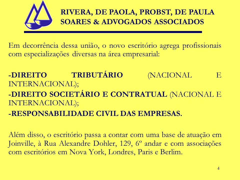 4 Em decorrência dessa união, o novo escritório agrega profissionais com especializações diversas na área empresarial: -DIREITO TRIBUTÁRIO (NACIONAL E INTERNACIONAL); -DIREITO SOCIETÁRIO E CONTRATUAL (NACIONAL E INTERNACIONAL); -RESPONSABILIDADE CIVIL DAS EMPRESAS.