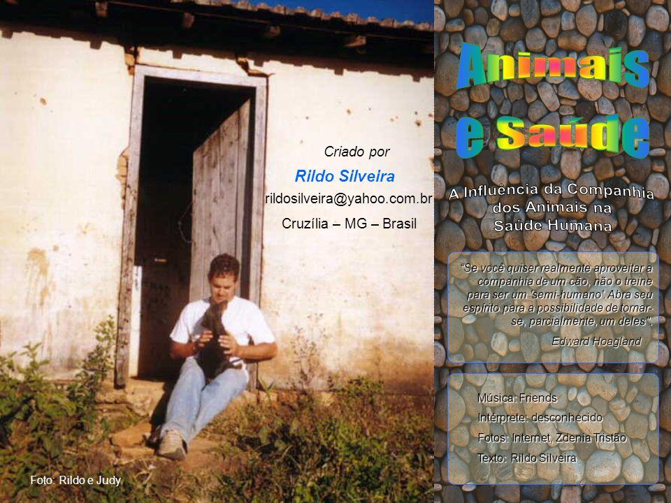 Foto: Rildo e Judy Rildo Silveira Criado por rildosilveira@yahoo.com.br Cruzília – MG – Brasil Edward Hoagland Se você quiser realmente aproveitar a companhia de um cão, não o treine para ser um semi-humano .