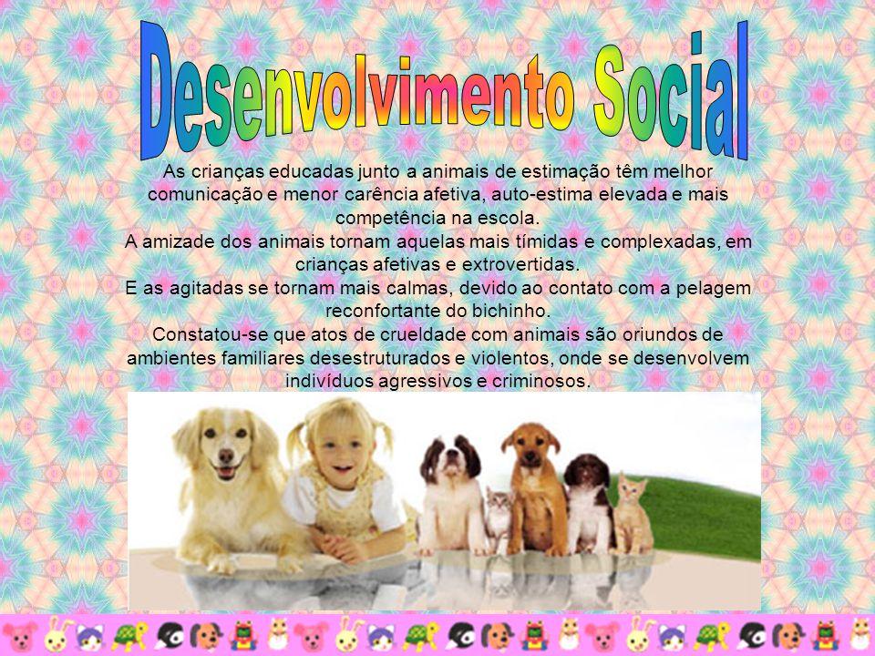As crianças educadas junto a animais de estimação têm melhor comunicação e menor carência afetiva, auto-estima elevada e mais competência na escola.