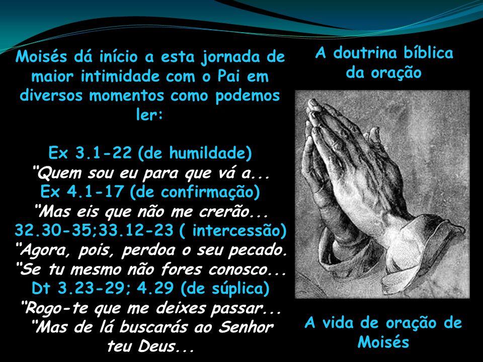 A doutrina bíblica da oração A vida de oração de Moisés Moisés dá início a esta jornada de maior intimidade com o Pai em diversos momentos como podemo