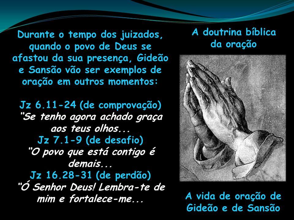 A doutrina bíblica da oração A vida de oração de Gideão e de Sansão Durante o tempo dos juizados, quando o povo de Deus se afastou da sua presença, Gi