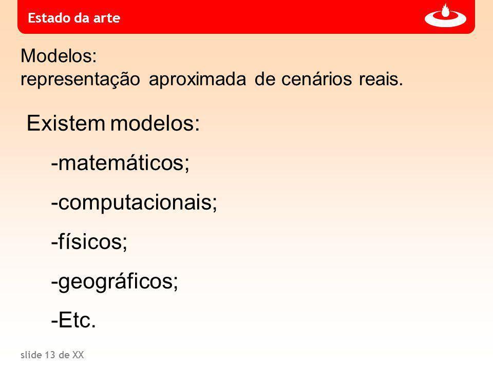 slide 13 de XX Estado da arte Modelos: representação aproximada de cenários reais.