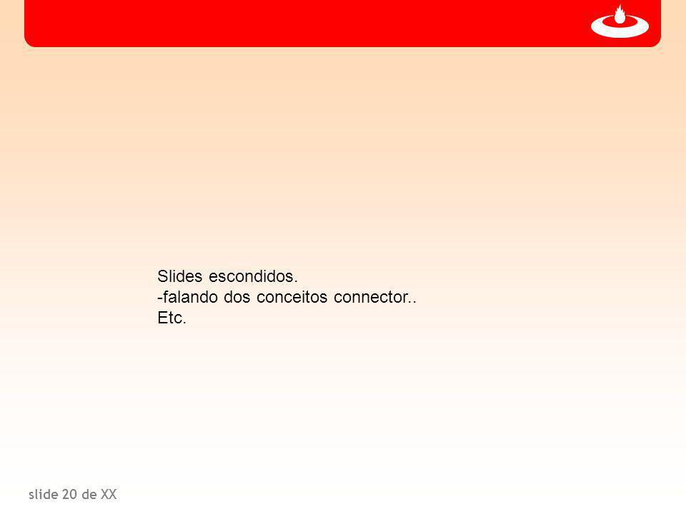 slide 20 de XX Slides escondidos. -falando dos conceitos connector.. Etc.