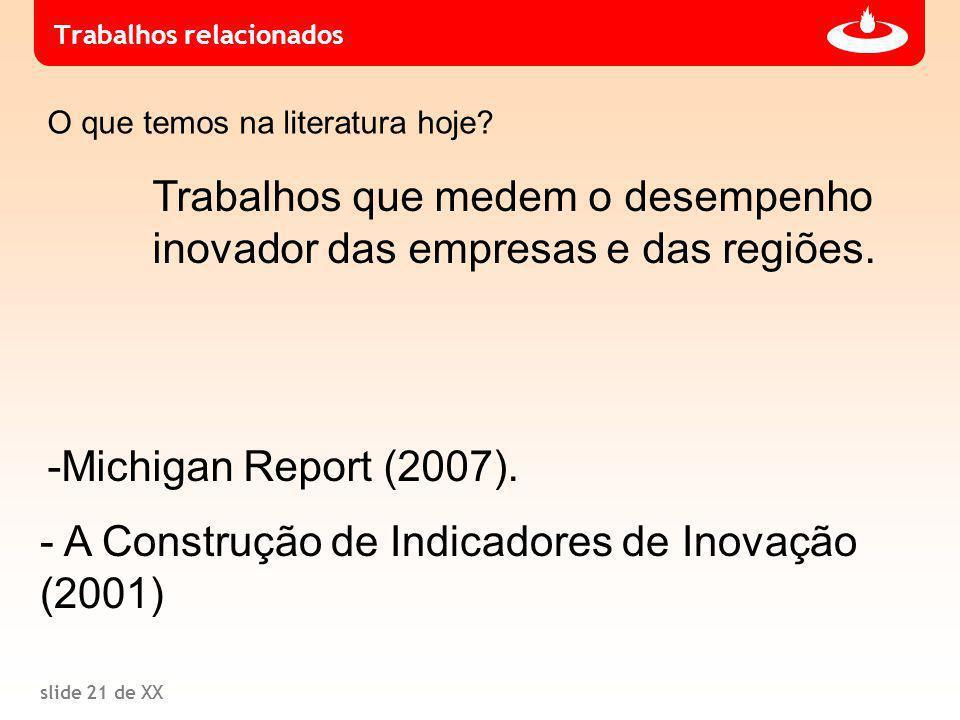 slide 21 de XX Trabalhos relacionados Trabalhos que medem o desempenho inovador das empresas e das regiões.