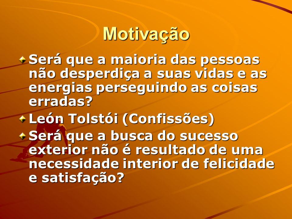 Motivação Será que a maioria das pessoas não desperdiça a suas vidas e as energias perseguindo as coisas erradas.