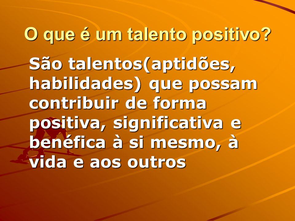 O que é um talento positivo.