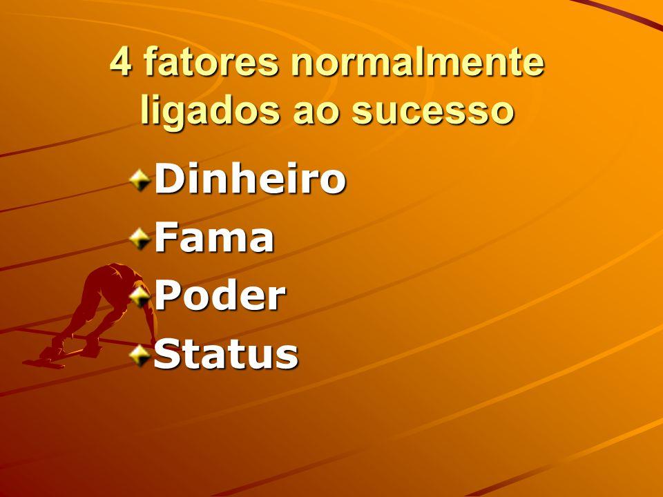 4 fatores normalmente ligados ao sucesso DinheiroFamaPoderStatus