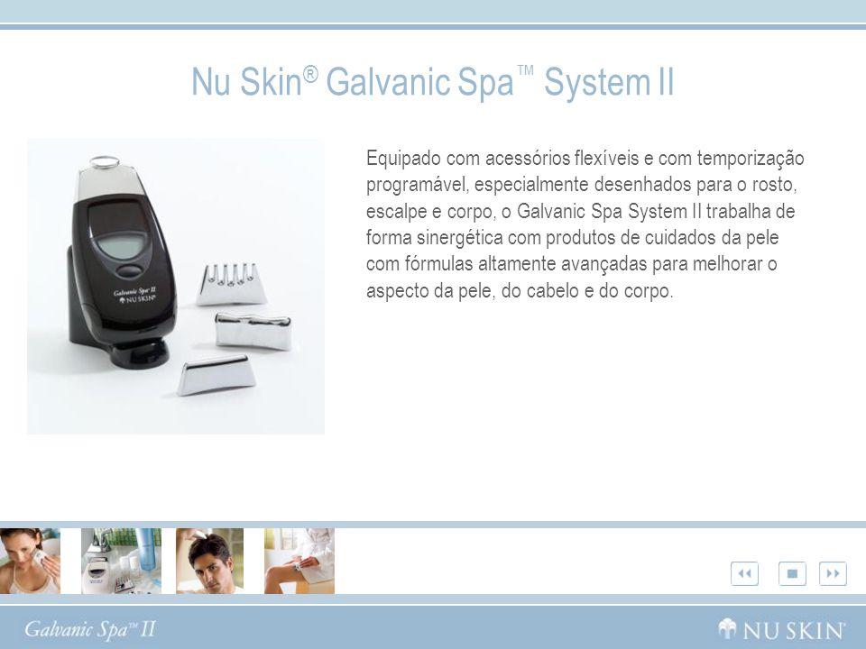 Nu Skin ® Galvanic Spa System II Equipado com acessórios flexíveis e com temporização programável, especialmente desenhados para o rosto, escalpe e co