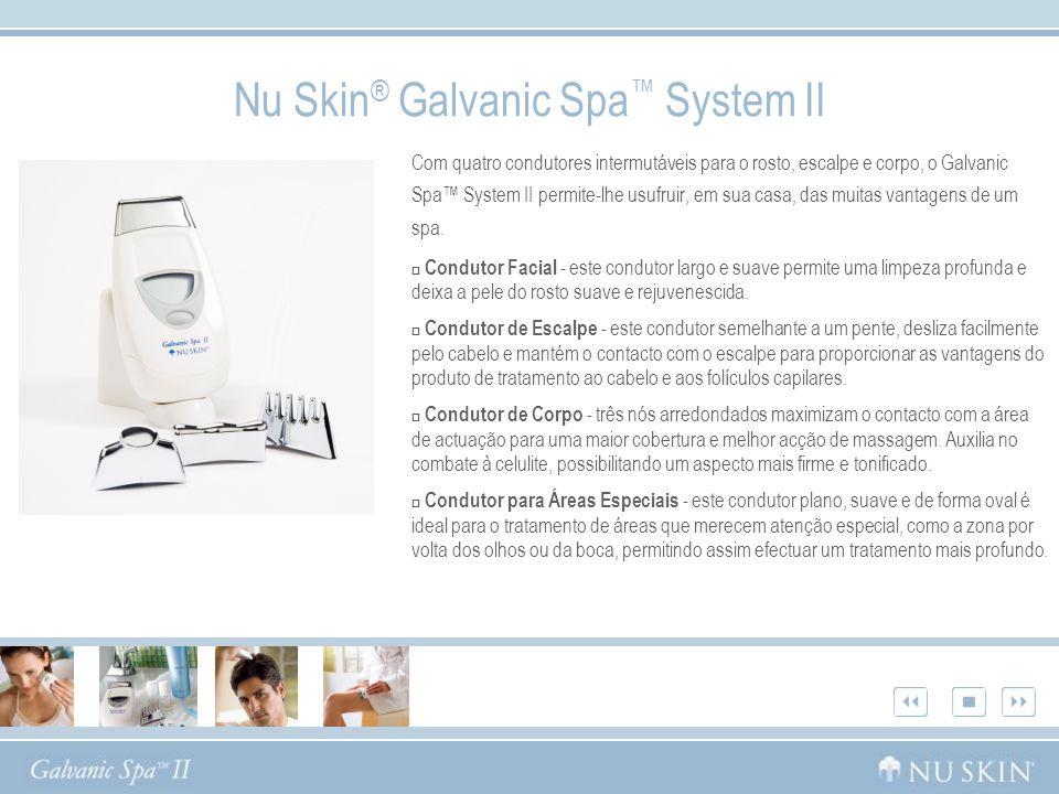 Nu Skin ® Galvanic Spa System II Com quatro condutores intermutáveis para o rosto, escalpe e corpo, o Galvanic Spa System II permite-lhe usufruir, em