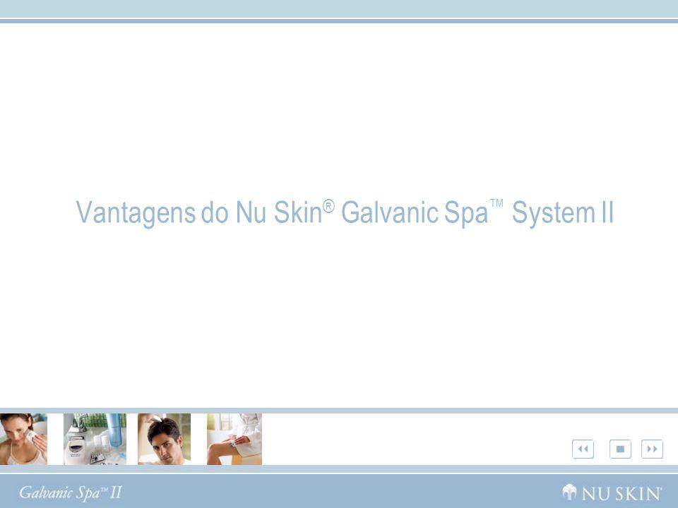 Vantagens do Nu Skin ® Galvanic Spa System II