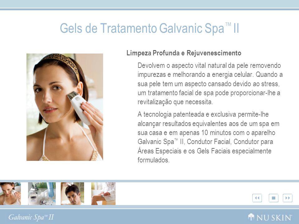 Gels de Tratamento Galvanic Spa II Limpeza Profunda e Rejuvenescimento Devolvem o aspecto vital natural da pele removendo impurezas e melhorando a ene