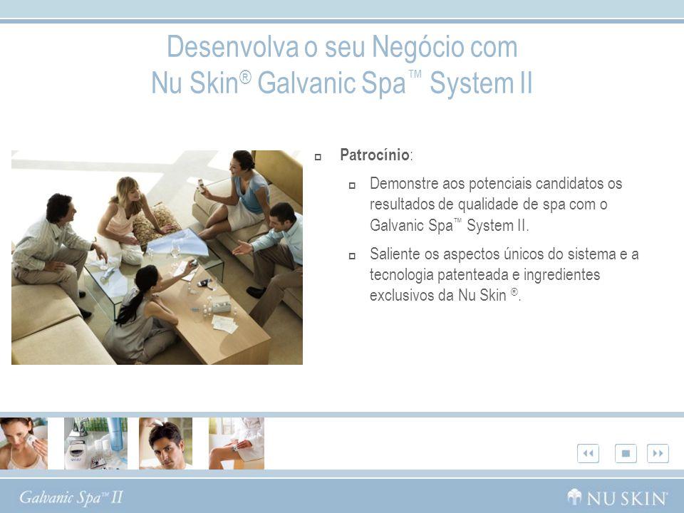 Patrocínio : Demonstre aos potenciais candidatos os resultados de qualidade de spa com o Galvanic Spa System II. Saliente os aspectos únicos do sistem